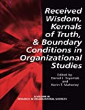 Received Wisdom, Kernels of Truth, and Boundary: Conditions in Organizational Studies (Research in Organizational Science)