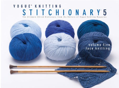 Vogue® Knitting Stitchionary® Volume Five: Lace Knitting: The Ultimate Stitch Dictionary from the Editors of Vogue® Knitting Magazine (Vogue Knitting Stitchionary Series)