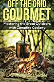 Off the Grid Gourmet: Mastering the Great Outdoors With Campfire Cookery