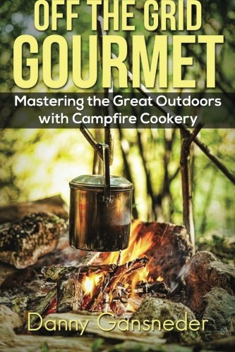 Off the Grid Gourmet: Mastering the Great Outdoors With Campfire Cookery PDF