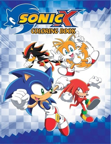 Sonic X Coloring Book: Coloring Book for Kids and Adults with Fun, Easy, and Relaxing Coloring Pages (Coloring Books for Adults and Kids 2-4 4-8 8-12+)