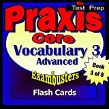 PRAXIS Core Test Prep Advanced Vocabulary Review Flashcards--PRAXIS Study Guide Book 3 (Exambusters PRAXIS Core Study Guide)