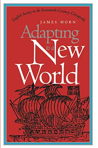 Adapting to a New World: English Society in the Seventeenth-Century Chesapeake (Published by the Omohundro Institute of Early American History and Culture and the University of North Carolina Press) -