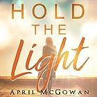 Hold the Light Hörbuch von April McGowan Gesprochen von: Haven Blythe