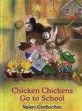 Chicken Chickens Go to School, Mikhail Gorbachev, 073581600X