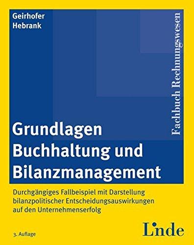Grundlagen Buchhaltung und Bilanzmanagement: Durchgängiges Fallbeispiel mit Darstellung bilanzpolitischer Entscheidungsauswirkungen auf den Unternehmenserfolg (Linde Lehrbuch)