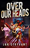 Over Our Heads (The Valens Legacy) (Volume 3)