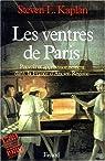 Les ventres de Paris. Pouvoir et approvisionnement dans la France d'Ancien Regime par Kaplan