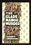 The Glade Manor Murders, Elizabeth Lemarchand, 0802757413