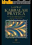 Kabbalah pratica: Guida alla saggezza giudaica per l'uso quotidiano