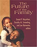The Future of the Family, Daniel Patrick Moynihan, 0871546280
