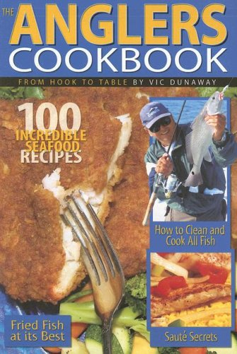 Florida Sportsman The Anglers Cookbook: From Hook to Table