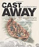 Cast Away: Epic true stories of shipwreck, piracy and mutiny on the high seas