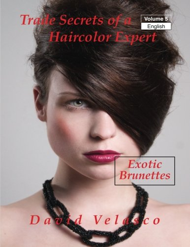 Exotic Brunettes (Trade Secrets of a Haircolor Expert) (Volume 5)