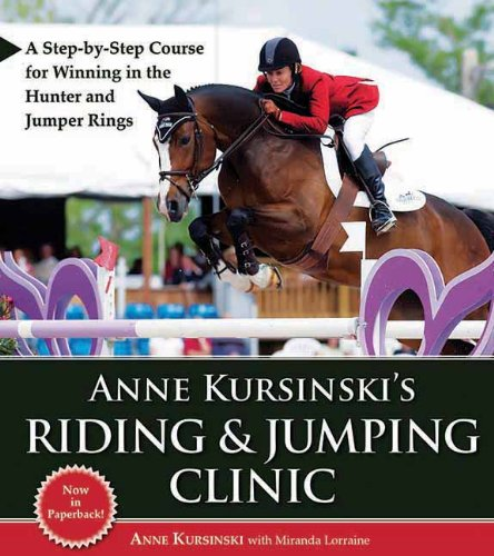 Anne Kursinski's Riding & Jumping Clinic: A Step-by-Step Course for Winning in the Hunter and Jumper Rings (Hunter Jumper)