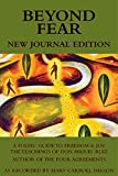 Beyond Fear: A Toltec Guide to Freedom & Joy