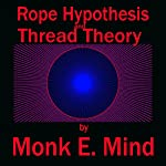 Rope Hypothesis and Thread Theory | Monk E. Mind