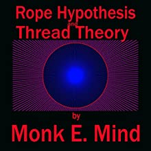 Rope Hypothesis and Thread Theory Audiobook by Monk E. Mind Narrated by David Gilmore