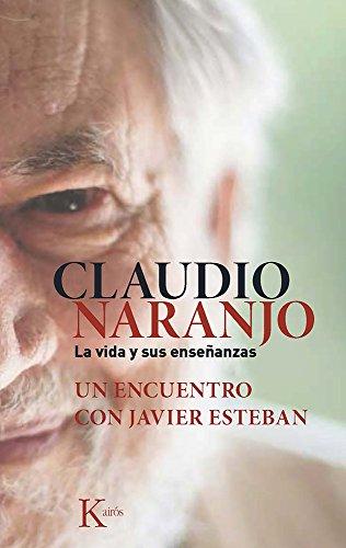 Claudio Naranjo. La vida y sus enseñanzas: Un encuentro con Javier Esteban
