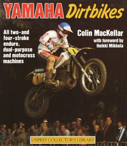 (Yamaha dirtbikes: All off-road, motocross, enduro, and dual-purpose motorcycles, both two and four-stroke : 1968 onwards (Osprey collector's library))