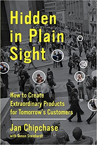 Hidden in Plain Sight: How to Create Extraordinary Products for Tomorrow's  Customers: Jan Chipchase, Simon Steinhardt: 9780062125699: Amazon.com: Books