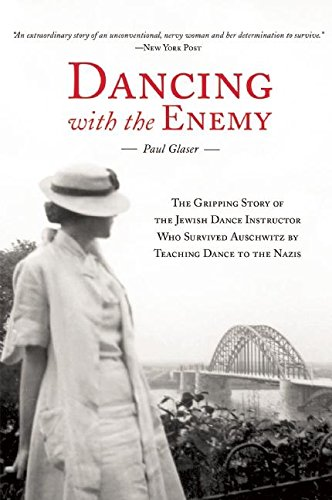 Dancing with the Enemy: The Gripping Story of the Jewish Dance Instructor Who Survived Auschwitz by Teaching Dance to the Nazis