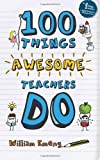 100 Things Awesome Teachers Do, William Emeny, 1478105364