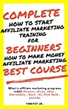 Complete How to start affiliate marketing training for beginners , How to make money affiliate marketing best course: What is affiliate marketing programs reddit Amazon,youtub,eBay ,CJ,Click Bank