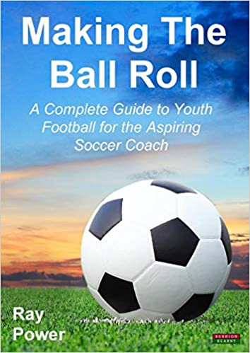 e5bc8213d56f Making the Ball Roll  A Complete Guide to Youth Football for the Aspiring  Soccer Coach  Amazon.co.uk  Ray Power  8601404544330  Books