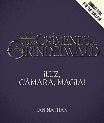 Luz, cmara, magia!: as se hizo Animales fantsticos y dnde encontrarlos (Spanish Edition)