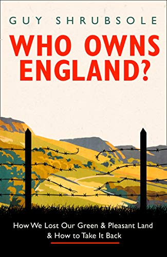 Who Owns England?: How We Lost Our Green and Pleasant Land, and How to Take It -