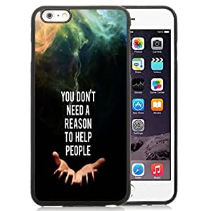 NEW Unique Custom Designed iPhone 6 Plus 5.5 Inch Phone Case With You Do Not Need A Reason To Help People_Black Phone Case wangjiang maoyi by lolosakes
