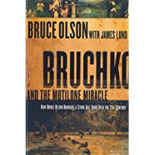 Bruchko And The Motilone Miracle: How Bruce Olson Brought a Stone Age South American Tribe into the 21st Century