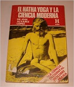 Hatha yoga y la ciencia moderna, El: Amazon.es: JOSÉ ÁLVAREZ ...