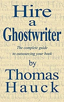 Amazon com Hire a Ghostwriter The Complete Guide to Outsourcing