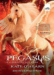 Pegasus e a rebelião dos titãs (Olimpo em Guerra Livro 5)