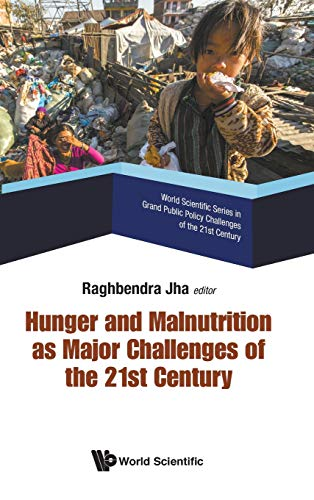 Hunger and Malnutrition as Major Challenges of the 21st Century (World Scientific Series in Grand Public Policy Challenges of the 21st Century) (World ... Public Policy Challenges of the 21st Century)