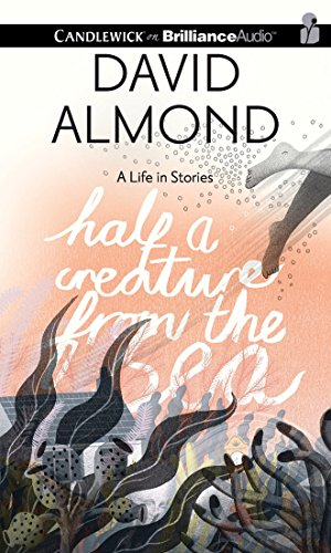 Half a Creature from the Sea: A Life in Stories by Candlewick on Brilliance Audio