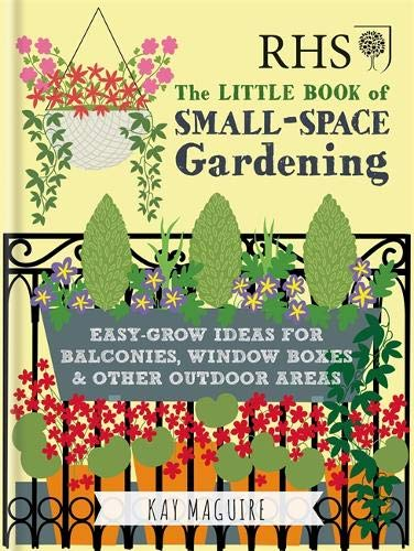 RHS Little Book of Small-Space Gardening: Easy-grow Ideas for Balconies, Window Boxes & Other Outdoor Areas (Rhs Little Books) (Roof Balcony Ideas Flat)