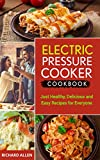 Electric Pressure Cooker Cookbook: Only the BEST Healthy, Delicious and Easy Recipes for Everyone! (electric pressure cooker cookbook recipes only!)
