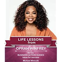 OPRAH WINFREY: LIFE LESSONS: Teachings from one of the most successful women in the world