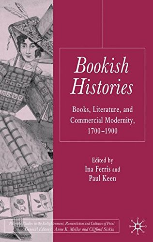 Bookish Histories: Books, Literature, and Commercial Modernity, 1700-1900 (Palgrave Studies in the Enlightenment, Romanticism and Cultures of Print) by Ferris Ina Keen Paul