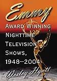 Emmy Award Winning Nighttime Television Shows, 1948-2004, Wesley Hyatt, 0786423293