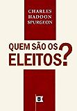Quem São Os Eleitos, por C. H. Spurgeon