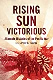 Rising Sun Victorious: Alternate Histories of the Pacific War