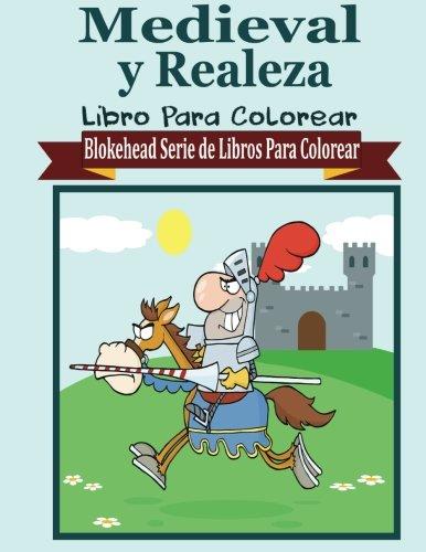 Medieval y Realeza Libro para Colorear (Blokehead  Serie de Libros Para Colorear) por El Blokehead