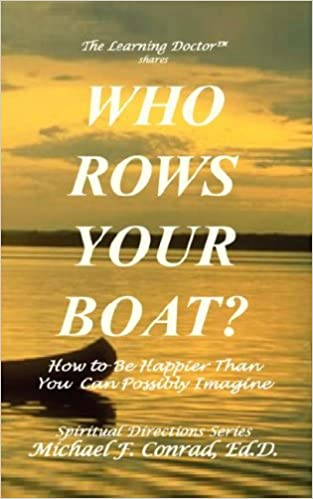 Book Who Rows Your Boat? How to Be Happier Than You Can Possibly Imagine.