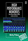 High Performance Memories : New Architecture DRAMs and SRAMs - Evolution and Function, Prince, Betty, 0471986100