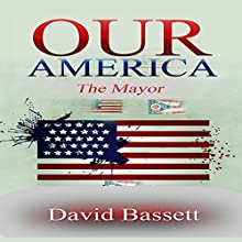 Our America: The Mayor Audiobook by David Bassett Narrated by Dan Carroll