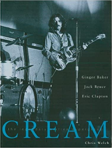 Cream: The Legendary Sixties Supergroup
